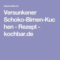 Versunkener Schoko-Birnen-Kuchen - Rezept - kochbar.de