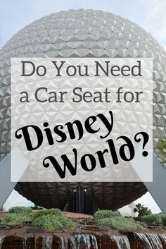 Do you need a car seat for Walt Disney World?: Whether you are taking the Magical Express, a monorail, or a taxi, get the inside scoop on where and when you need a car seat on your family's Disney vacation.