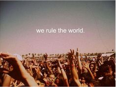 We rule the world