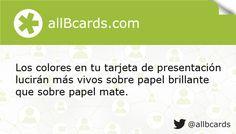 Los colores en tu tarjeta de presentación lucirán más vivos sobre papel brillante que sobre papel mate. www.allBcards.com