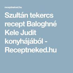 Szultán tekercs recept Baloghné Kele Judit konyhájából - Receptneked.hu