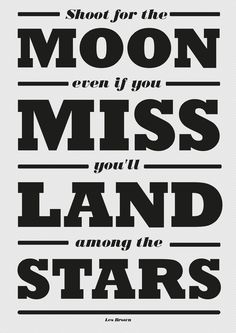 Shoot for the Moon, even if you Miss you'll Land among the Stars - Les Brown