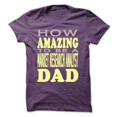 How amazing to be a Market Research Analyst Dad T Shirt, Hoodie, Sweatshirt