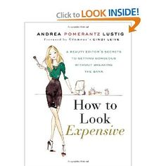 How to Look Expensive: A Beauty Editor's Secrets to Getting Gorgeous without Breaking the Bank --- http://www.amazon.com/How-Look-Expensive-Gorgeous-Breaking/dp/1592407234/?tag=productweight-20