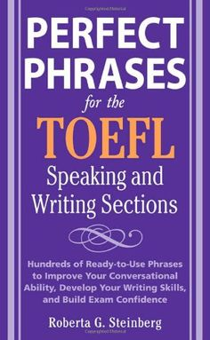 Bestseller Books Online Perfect Phrases for the TOEFL Speaking and Writing Sections (Perfect Phrases Series) Roberta Steinberg $6.7  - http://www.ebooknetworking.net/books_detail-0071592466.html