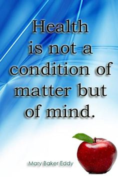 Health is not a condition of matter but of mind. - Mary Baker Eddy