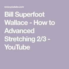 8ee11a12d8ef55 Bill Superfoot Wallace - How to Advanced Stretching 2 3 - YouTube  Stretches