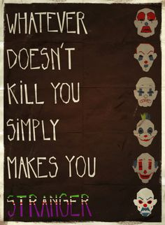 """What doesn't kill you simply makes you stranger"" - Joker"