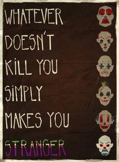 """What doesn't kill you simply makes you stranger"" - Joker"