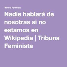 Nadie hablará de nosotras si no estamos en Wikipedia | Tribuna Feminista