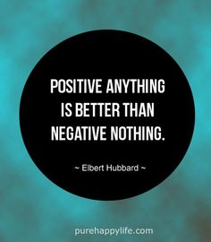 Positive Quote: Positive anything is better than negative nothing. Some Quotes, Words Quotes, Great Quotes, Quotes To Live By, Positive Quotes, Motivational Quotes, Lessons Learned In Life, We Are The World, The Words