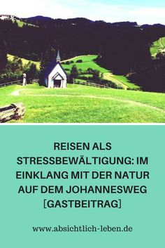 Reisen als Stressbewältigung: Im Einklang mit der Natur auf dem Johannesweg - absichtlich-leben.de