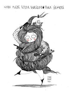 Muchas veces uno puede sentirse tan enredado por las situaciones, relaciones, problemas o circunstancias como lo muestra la ilustración de Sara Fratini. Sin embargo, como señala la frase ilustració...
