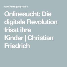 Onlinesucht: Die digitale Revolution frisst ihre Kinder Christian Friedrich