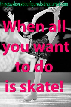 Boy do I ever miss skating!! I just want to go skate!
