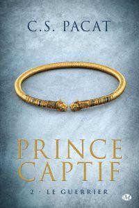 Prince Captif tome 2 Le Guerrier C.S. Pacat Milady