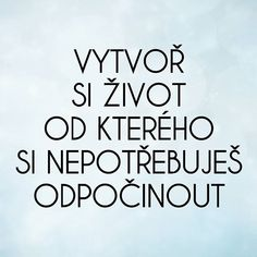@makroklid #makroklid #citaty #rady #život #budoucnost #motivace Never Give Up, Slogan, Quotations, Osho, Love You, Jokes, Mindfulness, Positivity, Mood