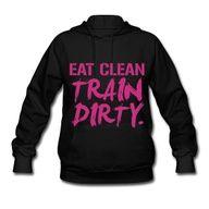 Eat clean train dirty... ladies hoodie!!