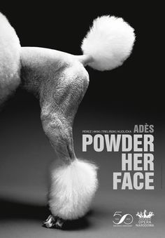 "opera poster ""Powder her face"" composed by  Thomas Adès, libretto by Philip Hensher. Directed by Mariusz Treliński, conductors:  Alejo Pérez, Bassem Akiki."