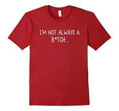 I'm Not Always A B Just Kidding Go F Yourself T-shirt