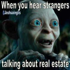If I hear strangers in public talk about real estate I listen in like this #eavesdropping #eavesdrop #talkingrealestate #discussingrealestate #realestate #realestatememe #realestatememes #realestatefunny #realestatefunnies #realtor #realtormeme #realtormemes #realtorfunny #realtorfunnies #realestateagent #realestateagentmeme #realestateagentmemes #realestateagentfunny  #realestateinvestor #smeagol #smeagolmeme #smeagolprecious #Gollum #gollummeme #gollumprecious #lordoftherings by…