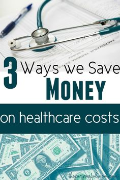 3 ways we save money on healthcare costs - finding a solution to your frustrations about medical care and taking control of your health needs as much as you can.
