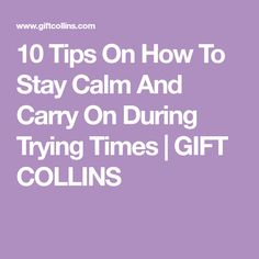 10 Tips On How To Stay Calm And Carry On During Trying Times | GIFT COLLINS Osho Love, Bigger Person, Learning To Say No, Stay Calm, Think Of Me, Joy And Happiness, Finding Joy, I School