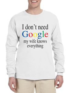 Men's Long Sleeve I Don't Need Google My Wife Know Everything  #menswear #google #dontneed #funny #humor
