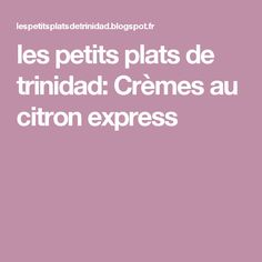 les petits plats de trinidad: Crèmes au citron express