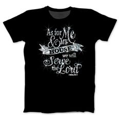 Me And My House Christian Apparel Bling TShirt. Bible verse straight outa the book of Joshua accented with sparkling banner!