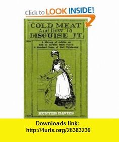 Cold Meat and How to Disguise It A History of Advice on How to Survive Hard Times A Hundred Years of Belt Tightening (9780711230514) Hunter Davies , ISBN-10: 071123051X  , ISBN-13: 978-0711230514 ,  , tutorials , pdf , ebook , torrent , downloads , rapidshare , filesonic , hotfile , megaupload , fileserve