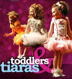 toddlers and tiaras...yes i watch this...:)haha
