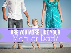 Are You More Like Your Mom Or Your Dad?