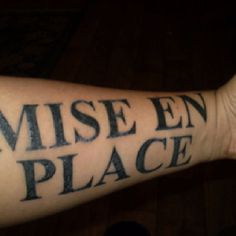 Mise en place is French for introduction. It also refers to having your ingredients prepared before you begin a recipe. I don't understand WHY you would want a tattoo of that and WHY you would want it so huge.  Did the person perhaps not understand what it meant?