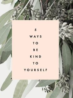 5 Ways To Be Kind To Yourself | Clementine Daily