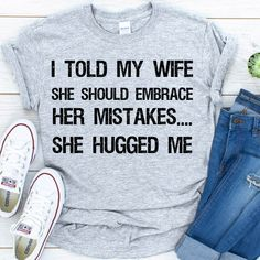 I told my wife she should embrace her mistakes shirt - Navy, 2XL, Unisex T Shirt