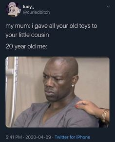My mum: i gave all your old toys to your little cousin - iFunny :) Crazy Funny Memes, Really Funny Memes, Stupid Memes, Funny Relatable Memes, Funny Tweets, Haha Funny, Funny Posts, Funny Quotes, Hilarious Memes