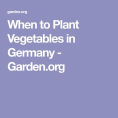When to Plant Vegetables in Germany - Garden.org