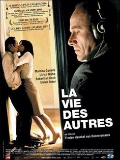 The life of the others, directed by Florian Henckel von Donnersmarck (European film awards 2006, German awards 2006, Golden globe 2007)