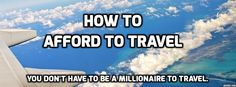You don't have to be a millionaire to travel the world.