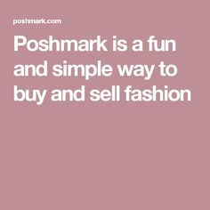 Poshmark is a fun and simple way to buy and sell fashion