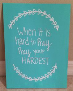 Order @ https://www.etsy.com/listing/175925444/quote-saying-when-its-hard-to-pray-pray?