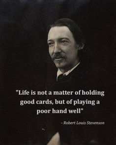 Wisdom Quotes : Life is not a matter of holding good cards Robert Louis Stevenson Quotable Quotes, Wisdom Quotes, Me Quotes, Motivational Quotes, Inspirational Quotes, Motivational Speakers, Quotes Positive, Positive Attitude, Music Quotes