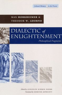 Dialectic of Enlightenment Philosophical Fragments by Theodor W. Adorno,