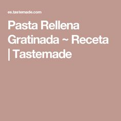 Pasta Rellena Gratinada ~ Receta | Tastemade