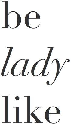Be ladylike.