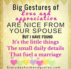 Husband appreciation quote: Big gestures of love and appreciation are nice from your spouse, but I have found it's the little things the small daily details, that fuel a marriage. Husband Appreciation, Appreciation Quotes, Love My Husband, Good Wife, Husband Quotes, Little Things, Love Quotes, Marriage, Nice