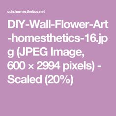 DIY-Wall-Flower-Art-homesthetics-16.jpg (JPEG Image, 600×2994 pixels) - Scaled (20%)