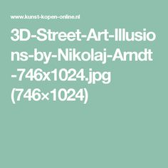 3D-Street-Art-Illusions-by-Nikolaj-Arndt-746x1024.jpg (746×1024)