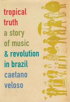 awesome Reader's Diary: Caetano Veloso's 'Tropical Truth'